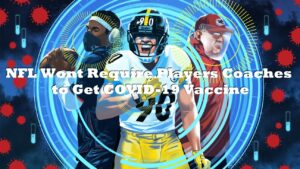 NFL Wont Require Players Coaches to Get COVID-19 Vaccine